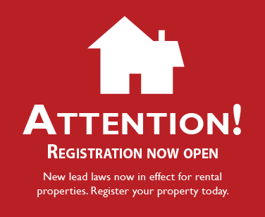Attention! Registration Now Open - New lead laws now in effect for rental properties. Register your property today.
