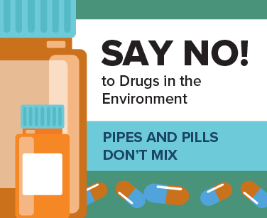 Say No! To Drugs in the Environment - Pipes and Pills Don't Mix